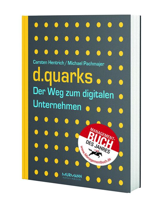 d.quarks - Der Weg zum digitalen Unternehmen Carsten Hentrich / Michael Pachmajer