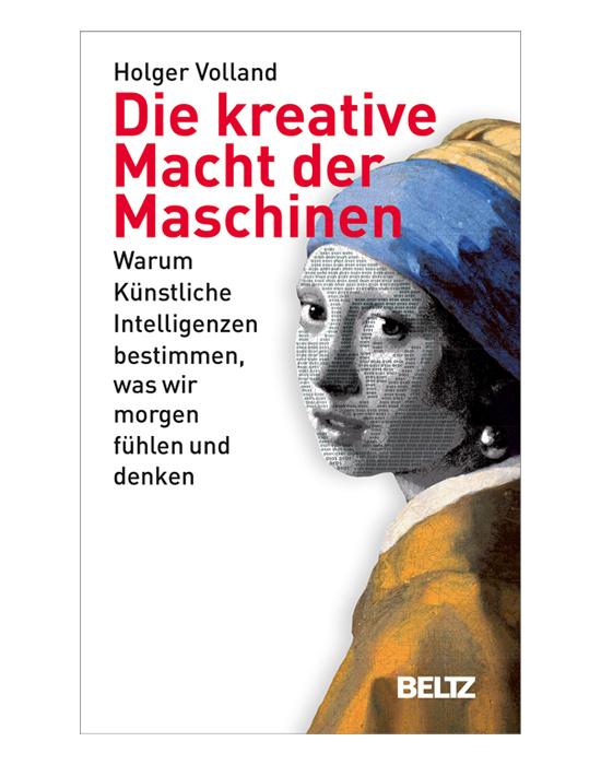 Die kreative Macht der Maschinen Holger Volland