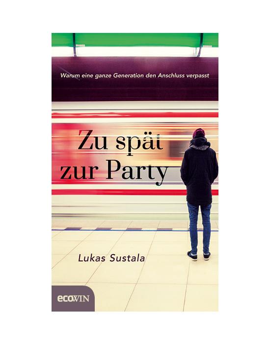 Zu spät zur Party - Warum eine ganze Generation den Anschluss verliert Lukas Sustala