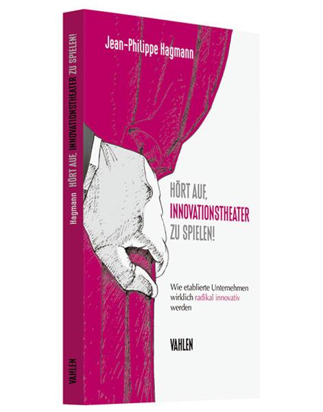 Hört auf, Innovationstheater zu spielen! Jean-Philippe Hagmann
