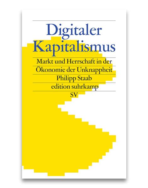 Digitaler Kapitalismus - Markt und Herrschaft in der Ökonomie der Unknappheit Prof. Dr. Philipp Staab