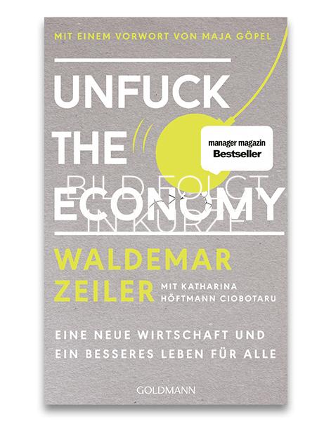 Unfuck the economy Waldemar Zeiler (mit Katharina Höftmann Ciobotaru)
